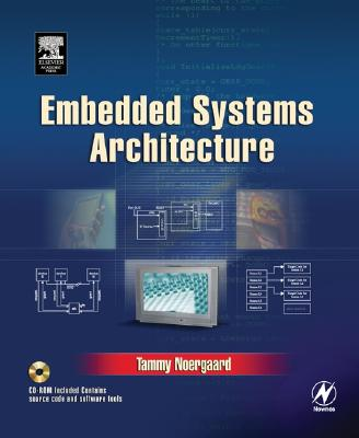 Embedded Systems Architecture: A Comprehensive Guide for Engineers and Programmers - Noergaard, Tammy