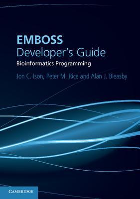 EMBOSS Developer's Guide: Bioinformatics Programming - Ison, Jon C., and Rice, Peter M., and Bleasby, Alan J.