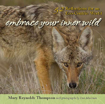 Embrace Your Inner Wild: 52 Reflections for an Eco-Centric World - Thompson, Mary Reynolds, and Moseman, Don (Photographer)
