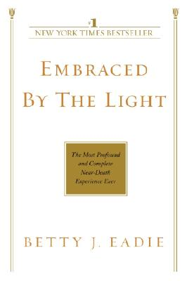 Embraced by the Light - Eadie, Betty J