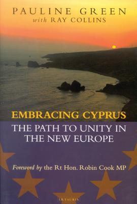 Embracing Cyprus: The Path to Unity in the New Europe - Green, Pauline, and Collins, Ray