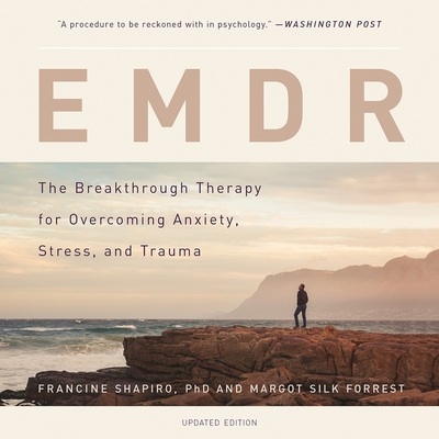 Emdr Lib/E: The Breakthrough Therapy for Overcoming Anxiety, Stress, and Trauma - Shapiro Phd, Francine, and Forrest, Margot Silk