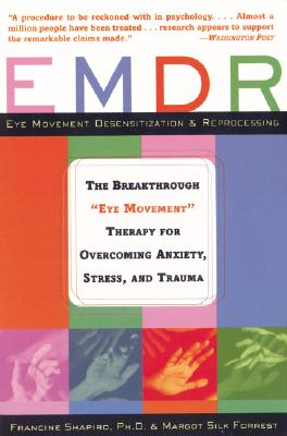 "Emdr: The Breakthrough """"Eye Movement"""" Therapy for Overcoming Anxiety, Stress, and Trauma - Shapiro, Francine, and Forrest, Margot Silk"