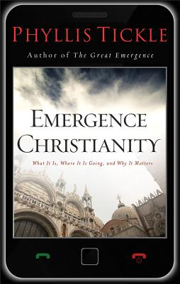 Emergence Christianity: What It Is, Where It Is Going, and Why It Matters - Tickle, Phyllis