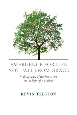 Emergence for Life Not Fall from Grace - Treston, Kevin