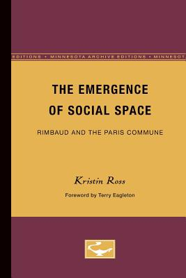 Emergence of Social Space: Rimbaud and the Paris Commune (Minnesota Archive Editions) - Ross, Kristin, and Eagleton, Terry (Foreword by)