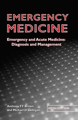 Emergency Medicine: Emergency and Acute Medicine: Diagnosis and Management - Brown, Anthony F T, MB, Chb, Frcp, Frcs, (Ed)