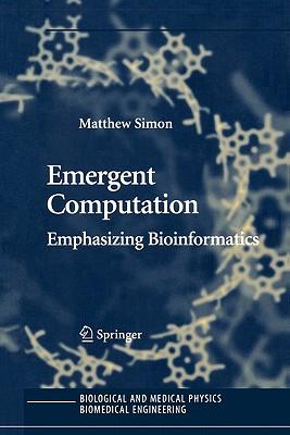 Emergent Computation: Emphasizing Bioinformatics - Simon, Matthew