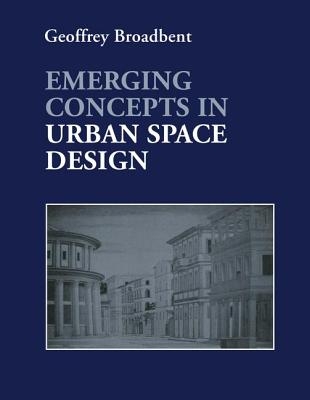 Emerging Concepts in Urban Space Design - Broadbent, Geoffrey, Professor