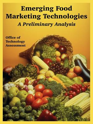 Emerging Food Marketing Technologies: A Preliminary Analysis - Office of Technology Assessment