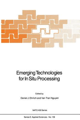 Emerging Technologies for in Situ Processing - Ehrlich, D J (Editor), and Van Tran Nguyen (Editor)