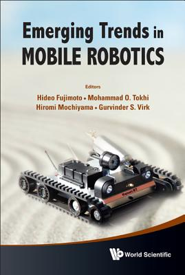 Emerging Trends in Mobile Robotics: Proceedings of the 13th International Conference on Climbing and Walking Robots and the Support Technologies for Mobile Machines, 31 August-3 September 2010, Nagoya Institute of Technology, Japan - Tokhi, Mohammad Osman (Editor)