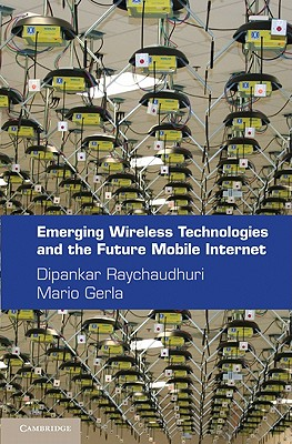Emerging Wireless Technologies and the Future Mobile Internet - Raychaudhuri, Dipankar (Editor), and Gerla, Mario (Editor)