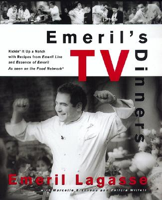 Emeril's TV Dinners: Kickin' It Up a Notch with Recipes from Emeril Live and Essence of Emeril - Lagasse, Emeril, and Hoenig, Pam (Editor), and Smale, Brian (Photographer)