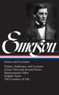 Emerson Essays and Lectures: Nature; Addresses, and Lectures/Essays: First and Second Series/Representative Men/English Traits/The Conduct of Life - Emerson, Ralph Waldo