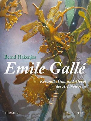 Emile Galle: Keramik, Glas Und Mobel Des Art Nouveau - Hakenjos, Bernd, and Barten, Sigrid (Editor), and Harder, Hans (Editor)