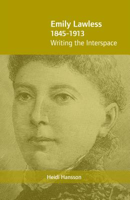 Emily Lawless (1845-1913): Writing the Interspace - Hansson, Heidi