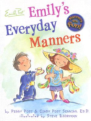Emily's Everyday Manners - Post, Peggy, and Senning, Cindy Post, and Bjorkman, Steve (Illustrator)