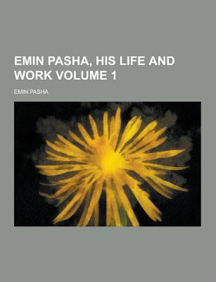 Emin Pasha, His Life and Work Volume 1 - Pasha, Emin