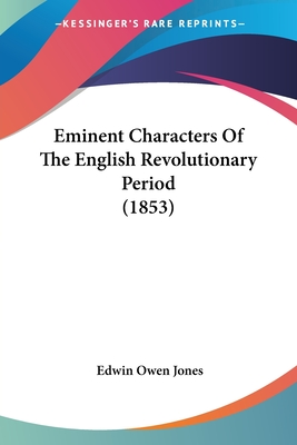 Eminent Characters of the English Revolutionary Period (1853) - Jones, Edwin Owen