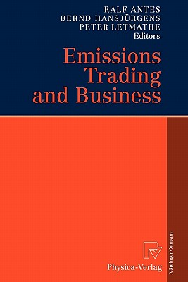 Emissions Trading and Business - Antes, Ralf (Editor), and Hansjurgens, Bernd (Editor), and Letmathe, Peter (Editor)