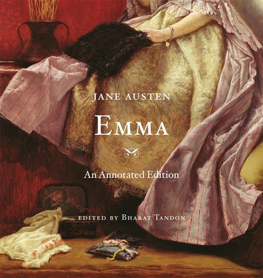 Emma: An Annotated Edition - Austen, Jane, and Tandon, Bharat (Editor)