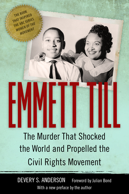 Emmett Till: The Murder That Shocked the World and Propelled the Civil Rights Movement - Anderson, Devery S, and Bond, Julian (Foreword by)