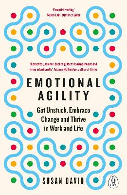 Emotional Agility: Get Unstuck, Embrace Change and Thrive in Work and Life - David, Susan