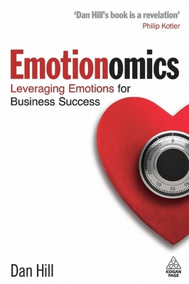 Emotionomics: Leveraging Emotions for Business Success - Hill, Dan, and Simon, Sam (Foreword by)