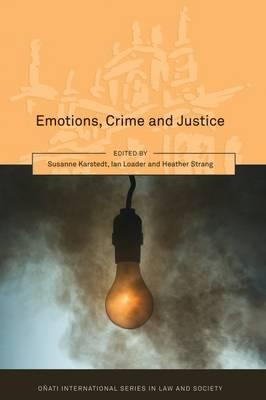 Emotions, Crime and Justice - Karstedt, Susanne, Professor (Editor), and Susanne, Susanne (Editor), and Loader, Ian (Editor)