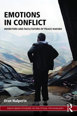 Emotions in Conflict: Inhibitors and Facilitators of Peace Making - Halperin, Eran
