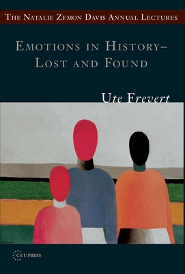 Emotions in History - Lost and Found - Frevert, Ute