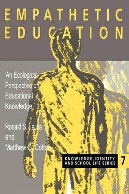 Empathetic Education: An Ecological Perspective on Educational Knowledge - Laura, Ronald S, and Cotton Mathew, C, and Cotton, Mathew C