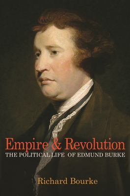 Empire and Revolution: The Political Life of Edmund Burke - Bourke, Richard