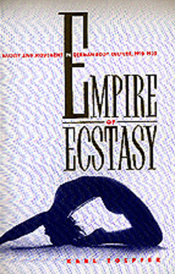 Empire of Ecstasy: Nudity and Movement in German Body Culture, 1910-1935 - Toepfer, Karl Eric
