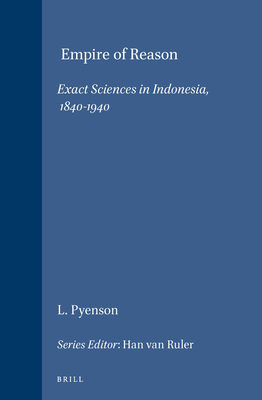 Empire of Reason: Exact Sciences in Indonesia, 1840-1940 - Pyenson, Lewis, Professor