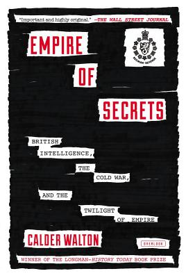 Empire of Secrets: British Intelligence in the Cold War and the Twilight of Empire - Walton, Calder