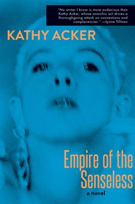 Empire of the Senseless - Acker, Kathy, and Kleeman, Alexandra (Introduction by)