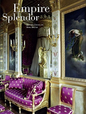 Empire Splendor: French Taste in the Age of Napoleon - Ratcliff, Carter, and Chevallier, Bernard (Text by), and Walter, Marc (Photographer)