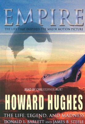 Empire: The Life, Legend and Madness of Howard Hughes - Barlett, Donald L, and Steele, James B, and Hurt, Christopher