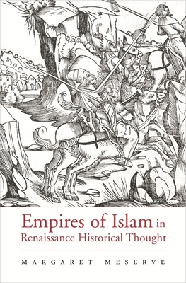 Empires of Islam in Renaissance Historical Thought - Meserve, Margaret