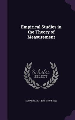 Empirical Studies in the Theory of Measurement - Thorndike, Edward L 1874-1949