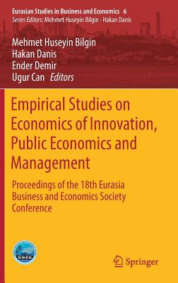 Empirical Studies on Economics of Innovation, Public Economics and Management: Proceedings of the 18th Eurasia Business and Economics Society Conference - Bilgin, Mehmet Huseyin (Editor)