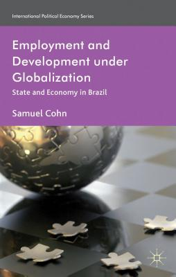 Employment and Development under Globalization: State and Economy in Brazil - Cohn, S.