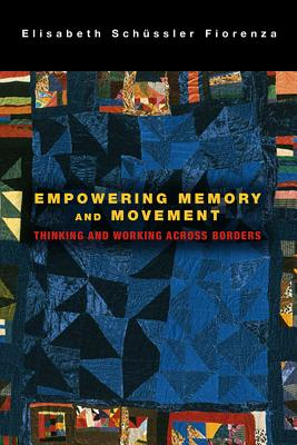 Empowering Memory and Movement: Thinking and Working Across Borders - Schussler Fiorenza, Elisabeth