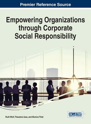 Empowering Organizations Through Corporate Social Responsibility - Wolf, Ruth (Editor), and Issa, Theodora (Editor), and Thiel, Monica (Editor)