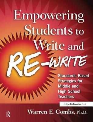 Empowering Students to Write and Re-write: Standards-Based Strategies for Middle and High School Teachers - Combs, Warren