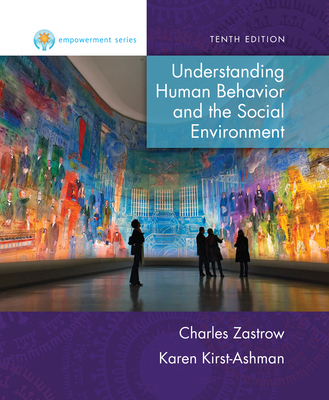 Empowerment Series: Understanding Human Behavior and the Social Environment - Zastrow, Charles, and Kirst-Ashman, Karen K