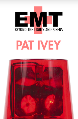 EMT: Beyond the Lights and Sirens - Ivey, Pat