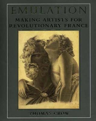 Emulation: Making Artists for Revolutionary France - Crow, Thomas
